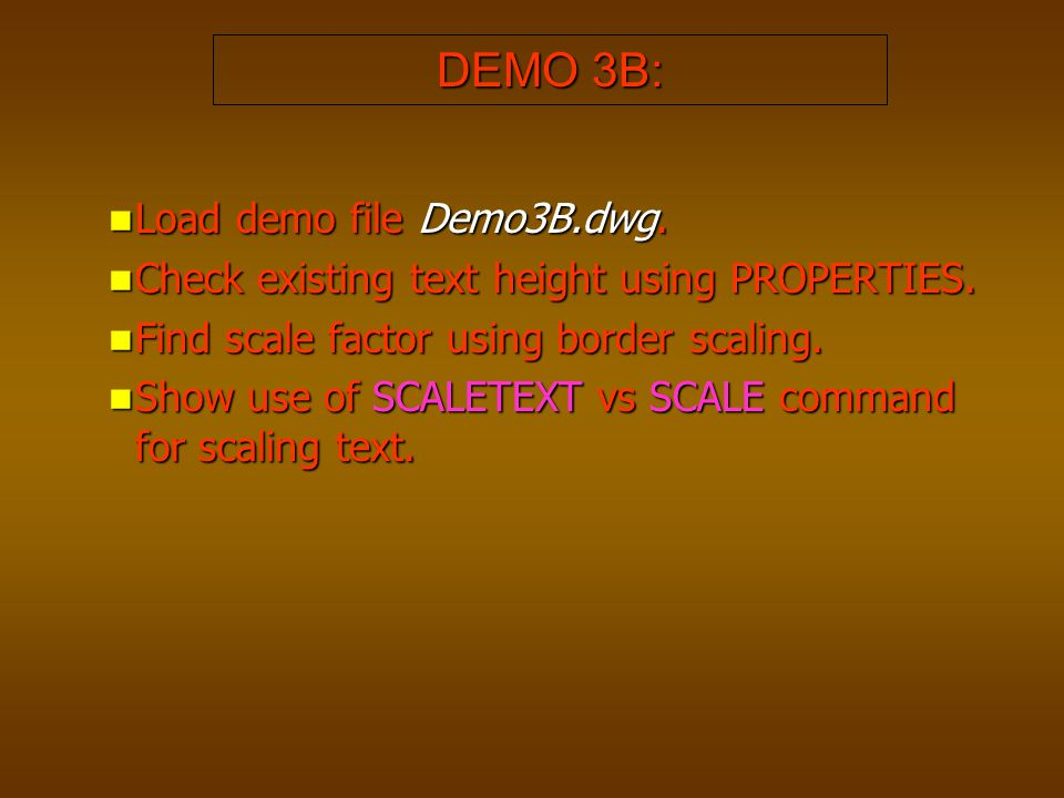 DEMO 3B: Load demo file Demo3B.dwg. Load demo file Demo3B.dwg. Check existing text height using PROPERTIES. Check existing text height using PROPERTIE