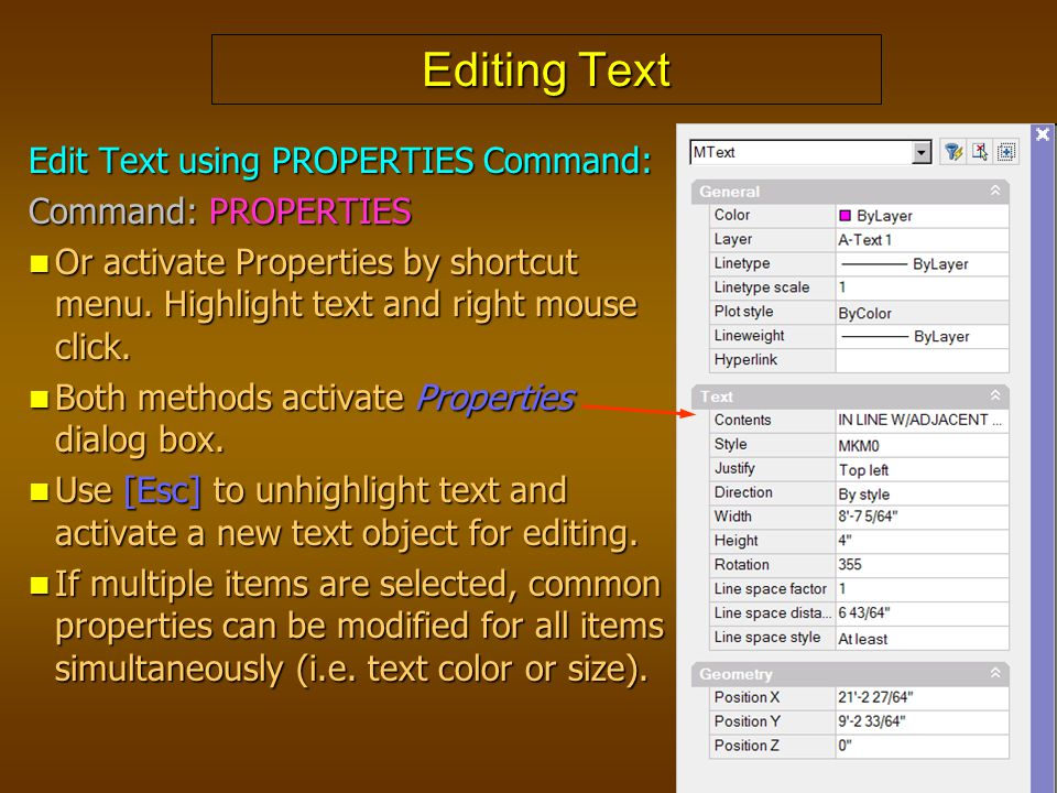 Editing Text Edit Text using PROPERTIES Command: Command: PROPERTIES Or activate Properties by shortcut menu. Highlight text and right mouse click. Or