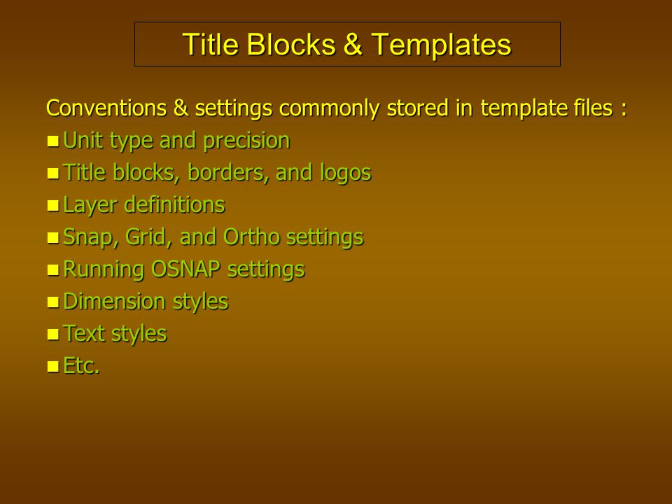 Title Blocks & Templates Conventions & settings commonly stored in template files : Unit type and precision Unit type and precision Title blocks, bord