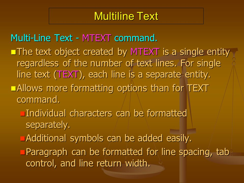 Multiline Text Multi-Line Text - MTEXT command. The text object created by MTEXT is a single entity regardless of the number of text lines. For single