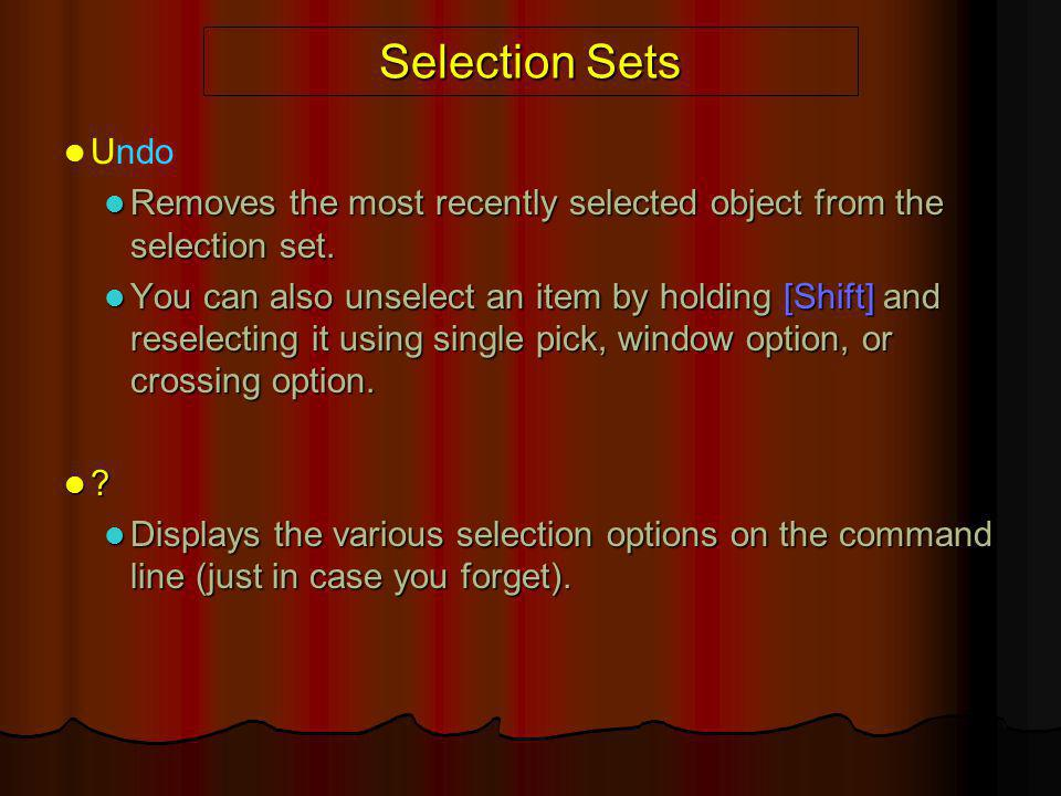 Selection Sets Undo Removes the most recently selected object from the selection set. Removes the most recently selected object from the selection set