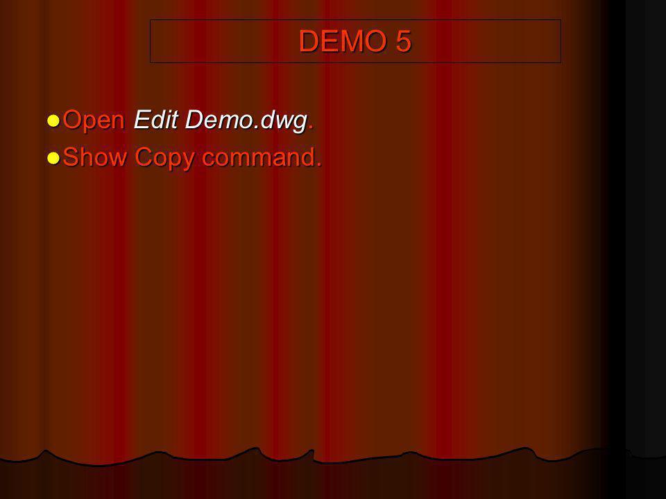 DEMO 5 Open Edit Demo.dwg. Open Edit Demo.dwg. Show Copy command. Show Copy command.