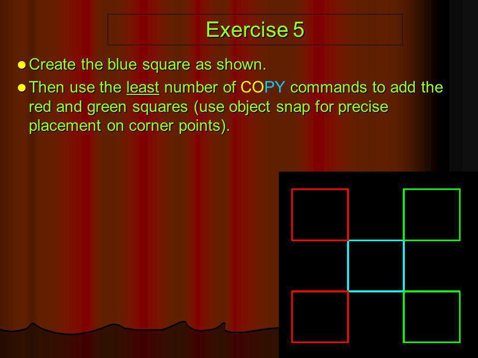 Exercise 5 Create the blue square as shown. Create the blue square as shown. Then use the least number of commands to add the red and green squares (u