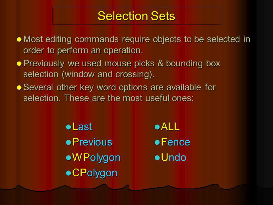 Selection Sets Most editing commands require objects to be selected in order to perform an operation. Most editing commands require objects to be sele