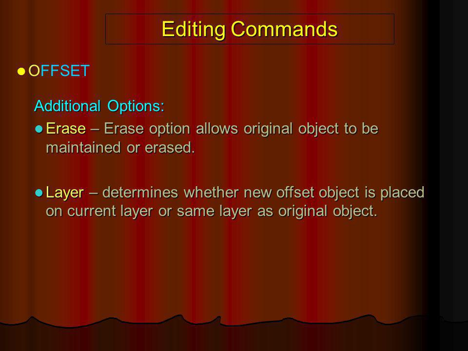 Editing Commands OFFSET Additional Options: Erase – Erase option allows original object to be maintained or erased. Erase – Erase option allows origin