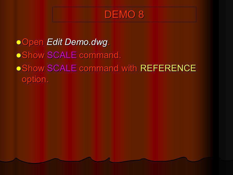 DEMO 8 Open Edit Demo.dwg. Open Edit Demo.dwg. Show SCALE command. Show SCALE command. Show SCALE command with REFERENCE option. Show SCALE command wi