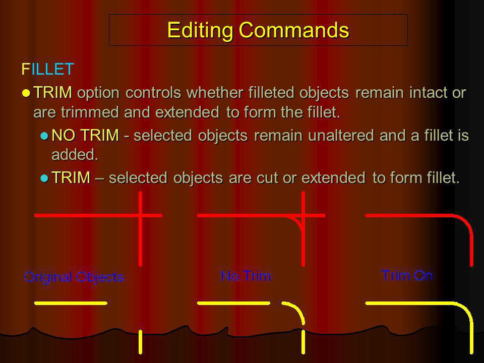 Editing Commands FILLET TRIM option controls whether filleted objects remain intact or are trimmed and extended to form the fillet. TRIM option contro
