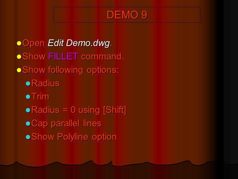 DEMO 9 Open Edit Demo.dwg. Open Edit Demo.dwg. Show FILLET command. Show FILLET command. Show following options: Show following options: Radius Radius