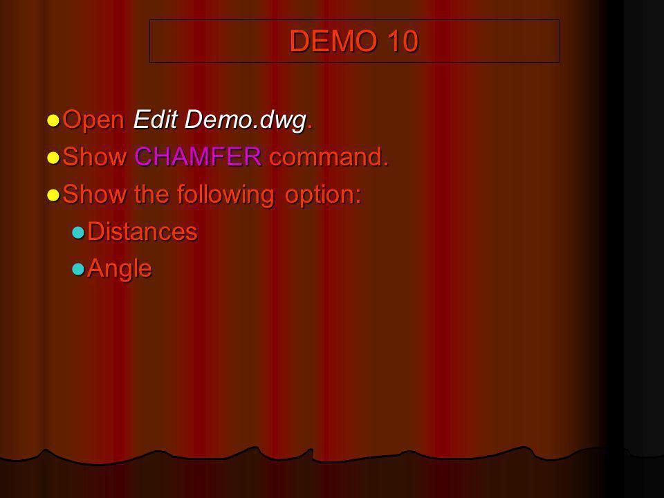 DEMO 10 Open Edit Demo.dwg. Open Edit Demo.dwg. Show CHAMFER command. Show CHAMFER command. Show the following option: Show the following option: Dist