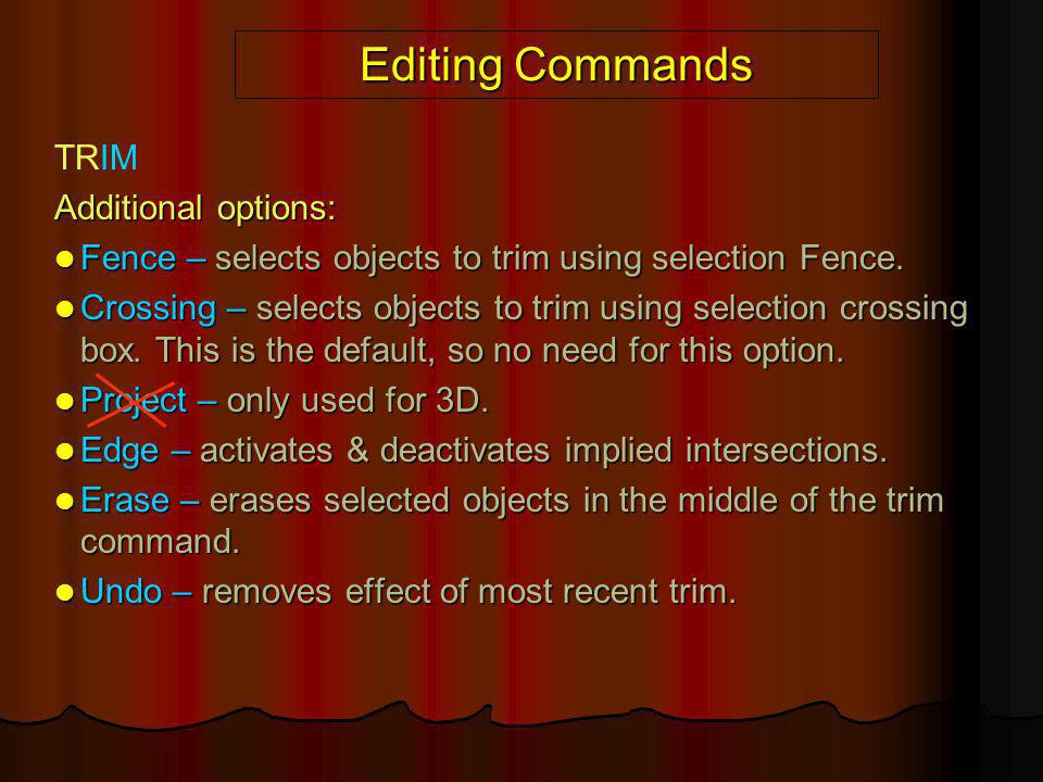 Editing Commands TRIM Additional options: Fence – selects objects to trim using selection Fence. Fence – selects objects to trim using selection Fence