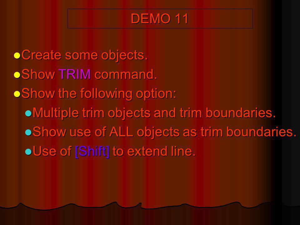 DEMO 11 Create some objects. Create some objects. Show TRIM command. Show TRIM command. Show the following option: Show the following option: Multiple