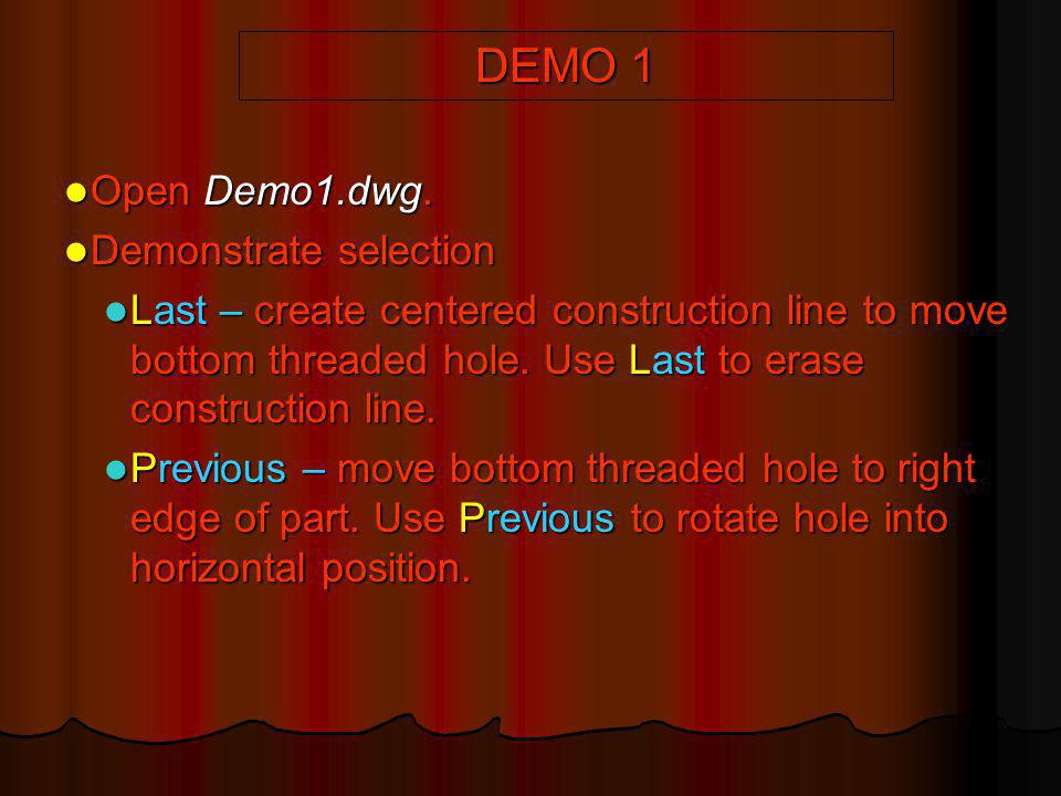 DEMO 1 Open Demo1.dwg. Open Demo1.dwg. Demonstrate selection Demonstrate selection Last – create centered construction line to move bottom threaded ho