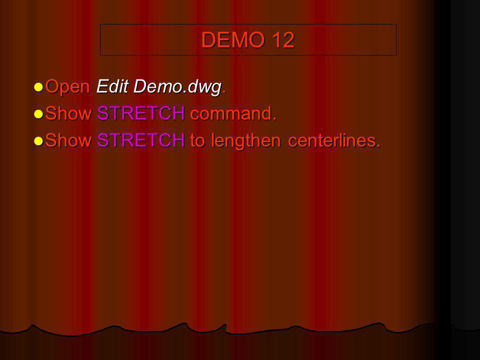 DEMO 12 Open Edit Demo.dwg. Open Edit Demo.dwg. Show STRETCH command. Show STRETCH command. Show STRETCH to lengthen centerlines. Show STRETCH to leng