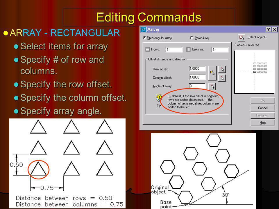 Editing Commands ARRAY - RECTANGULAR Select items for array Select items for array Specify # of row and columns. Specify # of row and columns. Specify