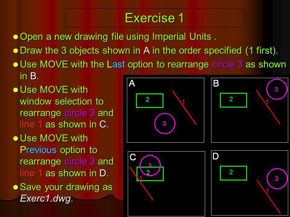 Exercise 1 Open a new drawing file using Imperial Units. Open a new drawing file using Imperial Units. Draw the 3 objects shown in A in the order spec