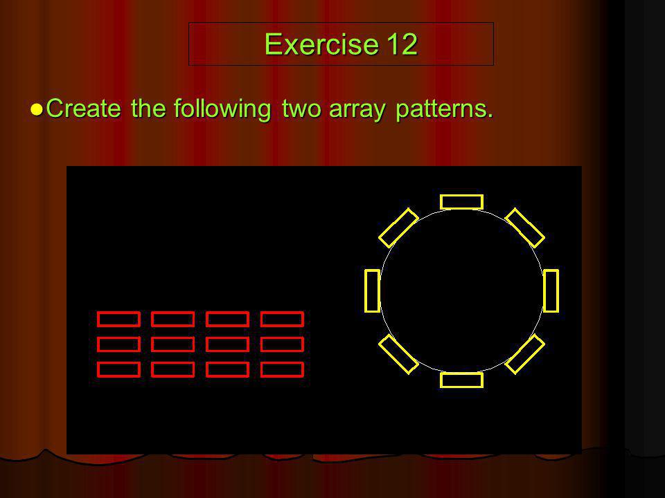 Exercise 12 Create the following two array patterns. Create the following two array patterns.