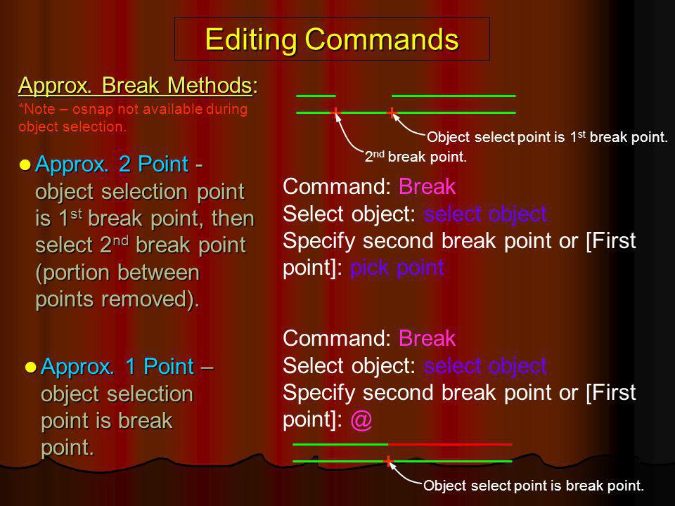 Editing Commands Approx. Break Methods: Command: Break Select object: select object Specify second break point or [First point]: @ Approx. 2 Point - o