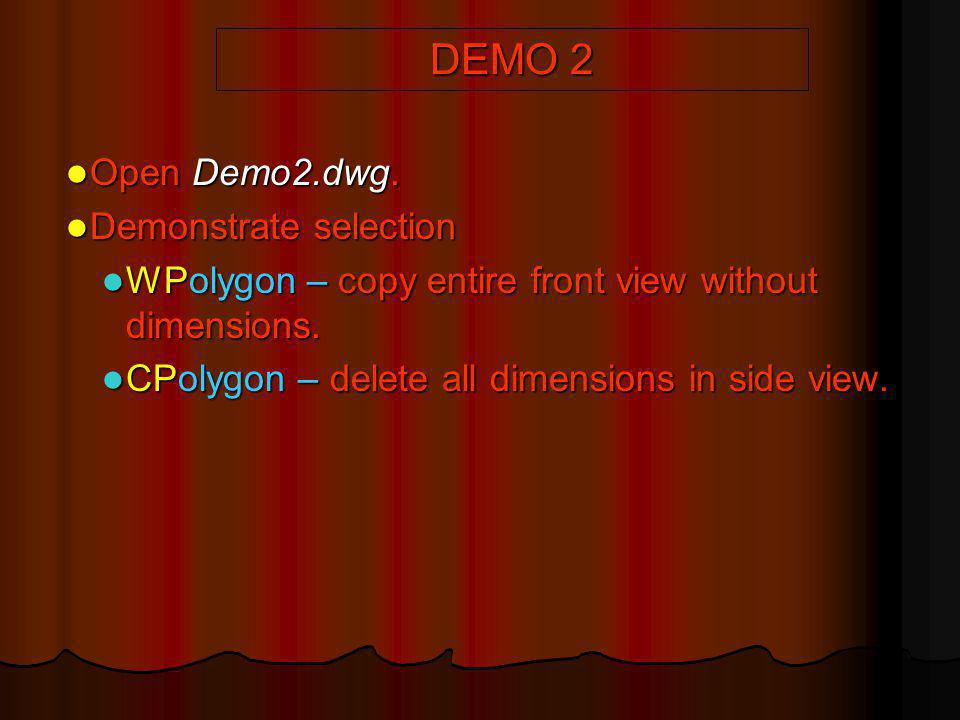 DEMO 2 Open Demo2.dwg. Open Demo2.dwg. Demonstrate selection Demonstrate selection WPolygon – copy entire front view without dimensions. WPolygon – co