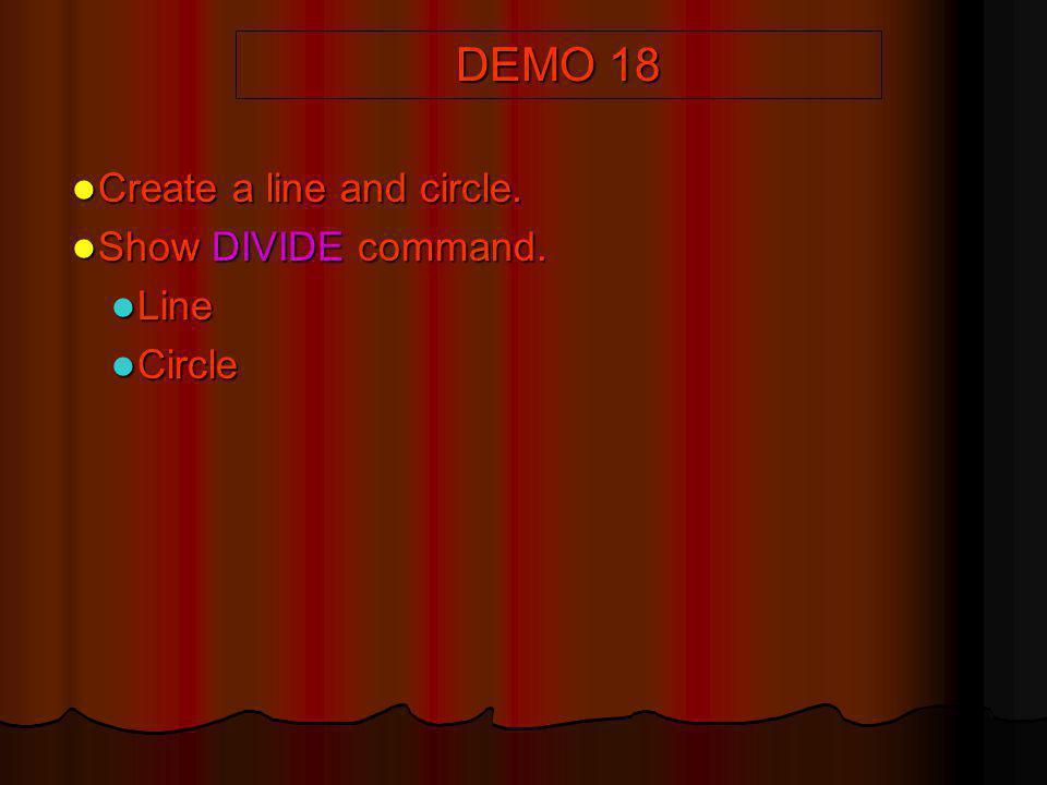 DEMO 18 Create a line and circle. Create a line and circle. Show DIVIDE command. Show DIVIDE command. Line Line Circle Circle