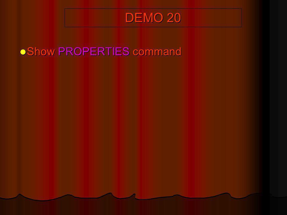 DEMO 20 Show PROPERTIES command Show PROPERTIES command