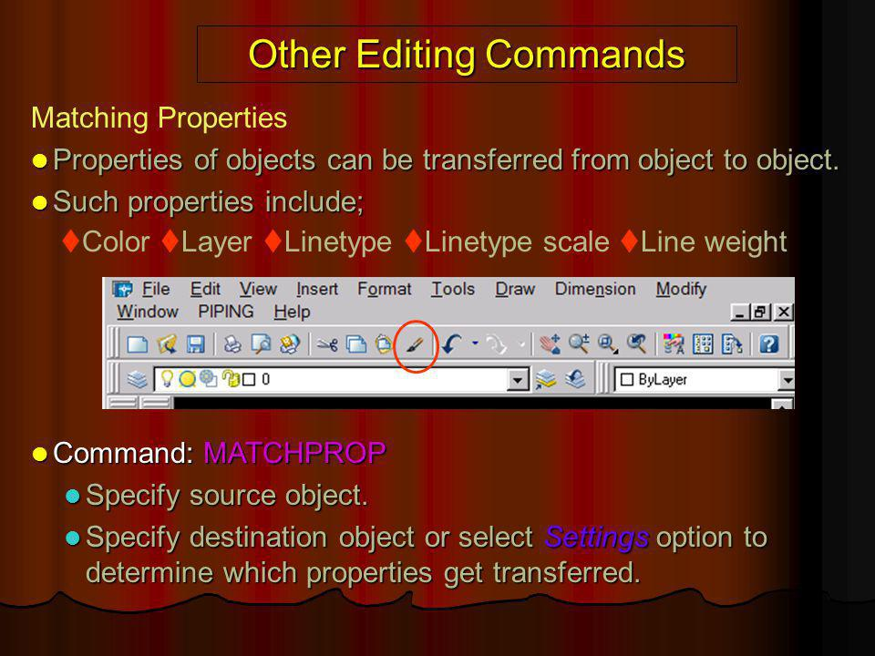 Other Editing Commands Matching Properties Properties of objects can be transferred from object to object. Properties of objects can be transferred fr