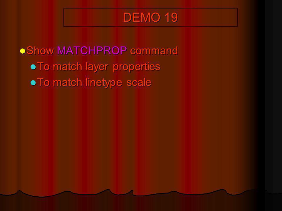 DEMO 19 Show MATCHPROP command Show MATCHPROP command To match layer properties To match layer properties To match linetype scale To match linetype sc