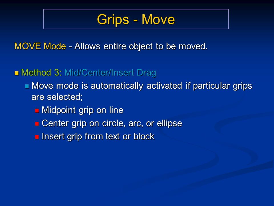 Grips - Move MOVE Mode - Allows entire object to be moved. Method 3: Mid/Center/Insert Drag Method 3: Mid/Center/Insert Drag Move mode is automaticall