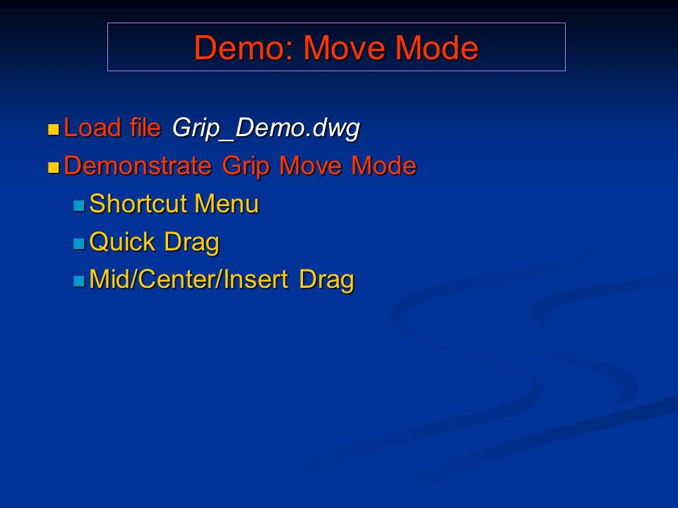 Demo: Move Mode Load file Grip_Demo.dwg Load file Grip_Demo.dwg Demonstrate Grip Move Mode Demonstrate Grip Move Mode Shortcut Menu Shortcut Menu Quic