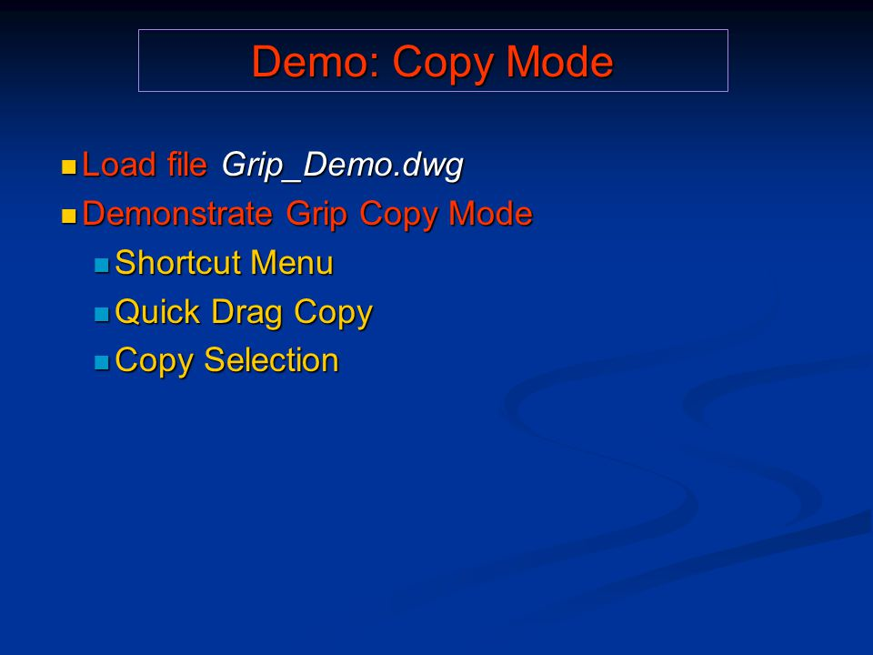 Demo: Copy Mode Load file Grip_Demo.dwg Load file Grip_Demo.dwg Demonstrate Grip Copy Mode Demonstrate Grip Copy Mode Shortcut Menu Shortcut Menu Quick Drag Copy Quick Drag Copy Copy Selection Copy Selection