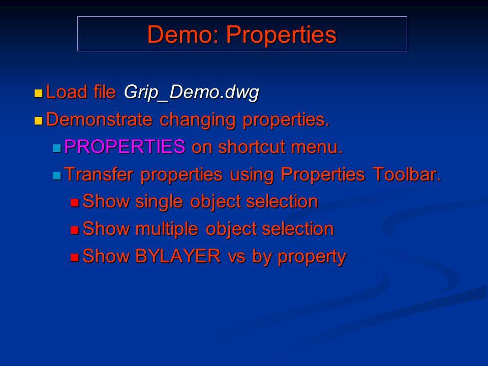 Demo: Properties Load file Grip_Demo.dwg Load file Grip_Demo.dwg Demonstrate changing properties.