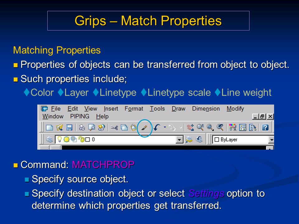 Grips – Match Properties Matching Properties Properties of objects can be transferred from object to object. Properties of objects can be transferred