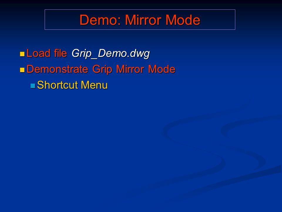 Demo: Mirror Mode Load file Grip_Demo.dwg Load file Grip_Demo.dwg Demonstrate Grip Mirror Mode Demonstrate Grip Mirror Mode Shortcut Menu Shortcut Menu