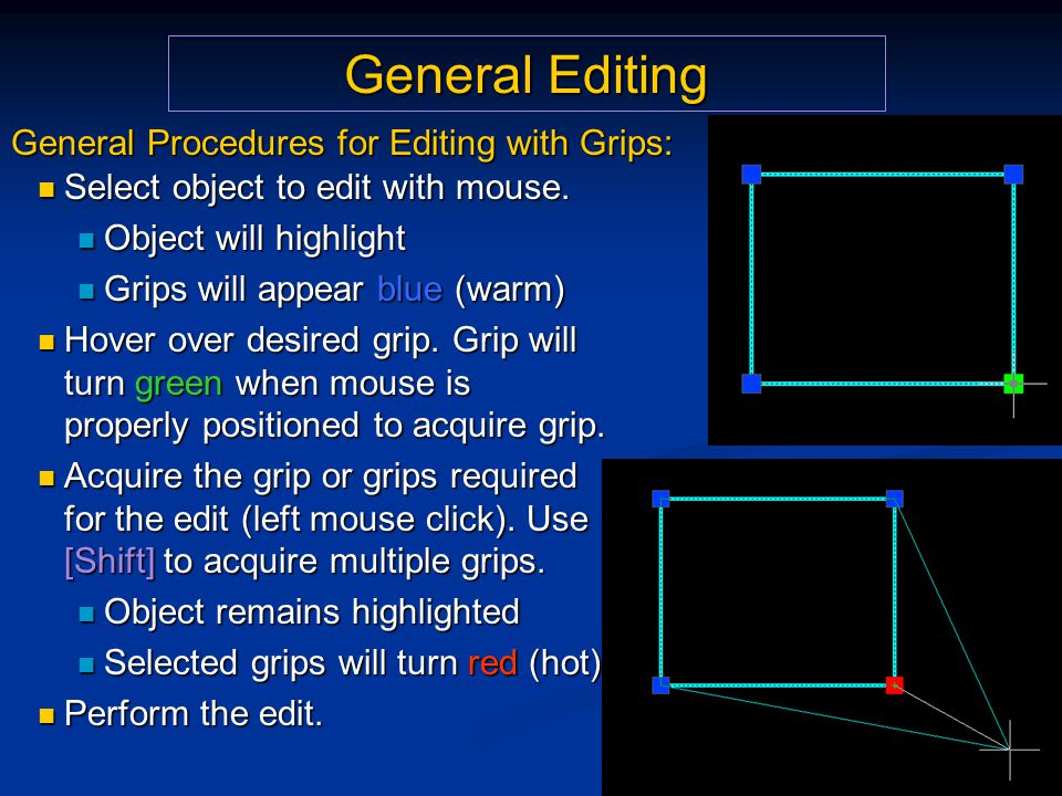 General Editing General Procedures for Editing with Grips: Select object to edit with mouse.