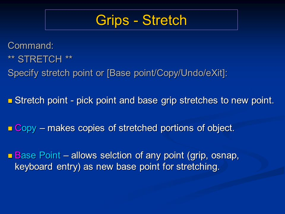 Grips - Stretch Command: ** STRETCH ** Specify stretch point or [Base point/Copy/Undo/eXit]: Stretch point - pick point and base grip stretches to new