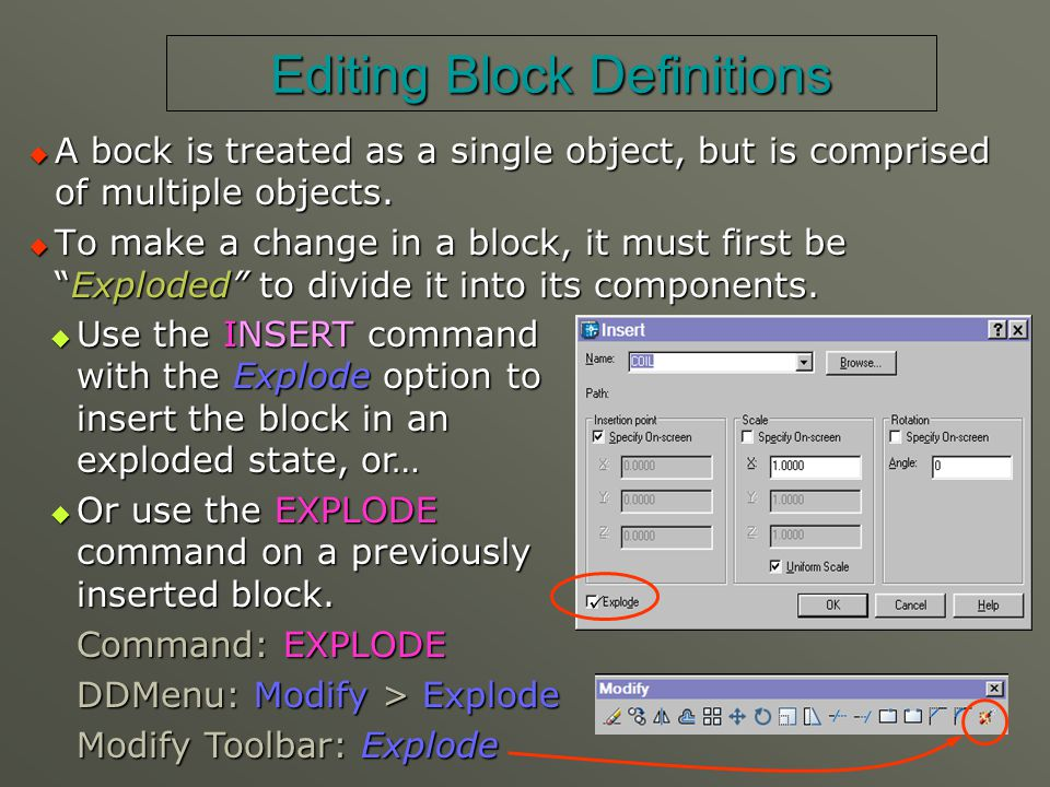Editing Block Definitions  A bock is treated as a single object, but is comprised of multiple objects.  To make a change in a block, it must first b
