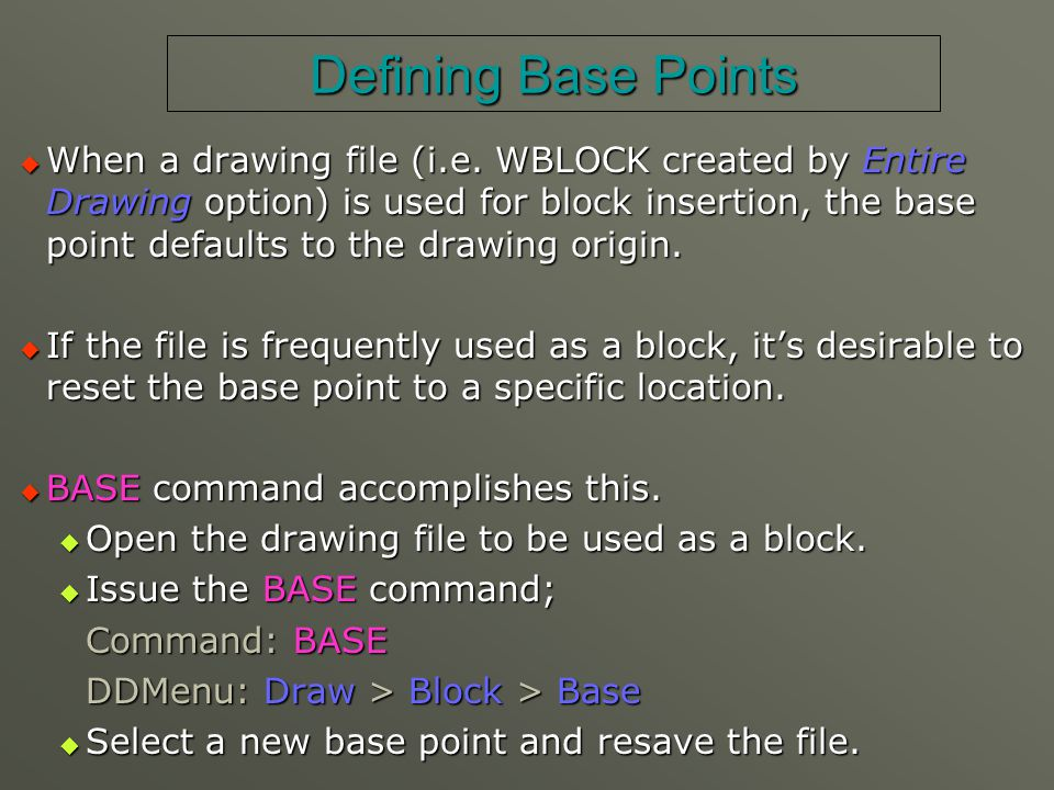 Defining Base Points  When a drawing file (i.e. WBLOCK created by Entire Drawing option) is used for block insertion, the base point defaults to the