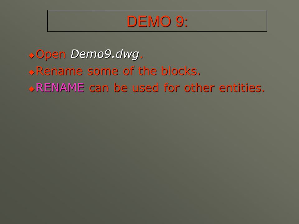 DEMO 9:  Open Demo9.dwg.  Rename some of the blocks.  RENAME can be used for other entities.