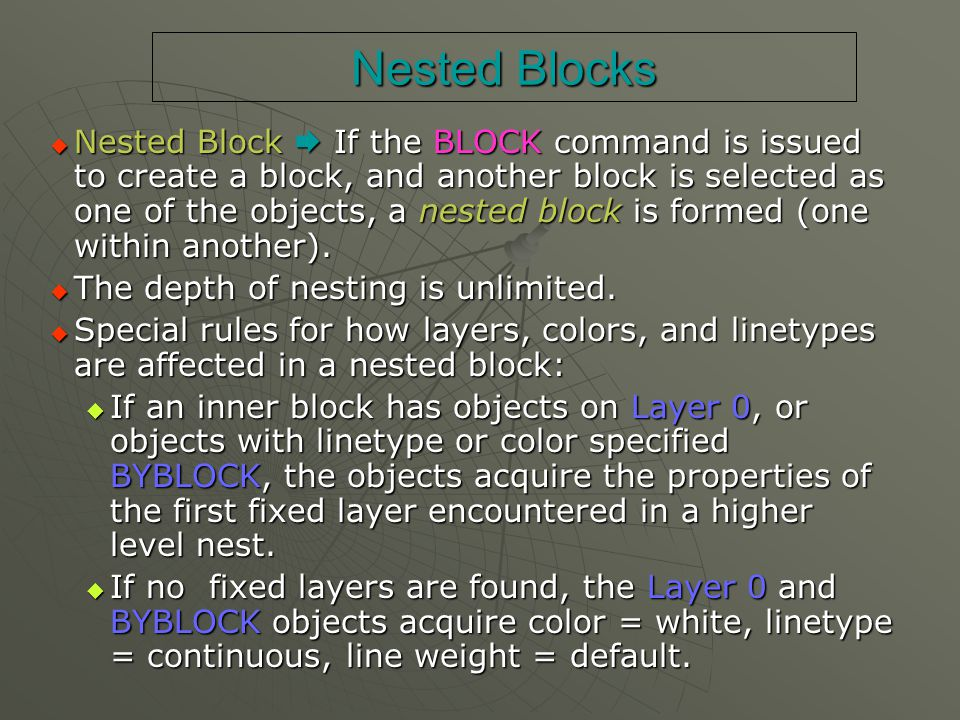Nested Blocks  Nested Block  If the BLOCK command is issued to create a block, and another block is selected as one of the objects, a nested block i