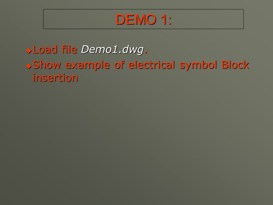 DEMO 8:  Open file Demo8A.dwg and show contents.Then close it.