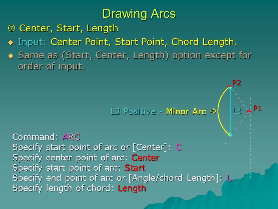 Drawing Arcs  Center, Start, Length  Input: Center Point, Start Point, Chord Length.