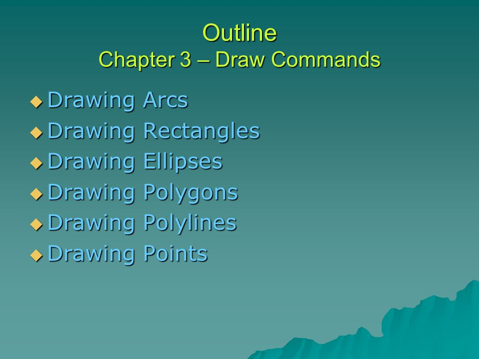 Outline Chapter 3 – Draw Commands  Drawing Arcs  Drawing Rectangles  Drawing Ellipses  Drawing Polygons  Drawing Polylines  Drawing Points