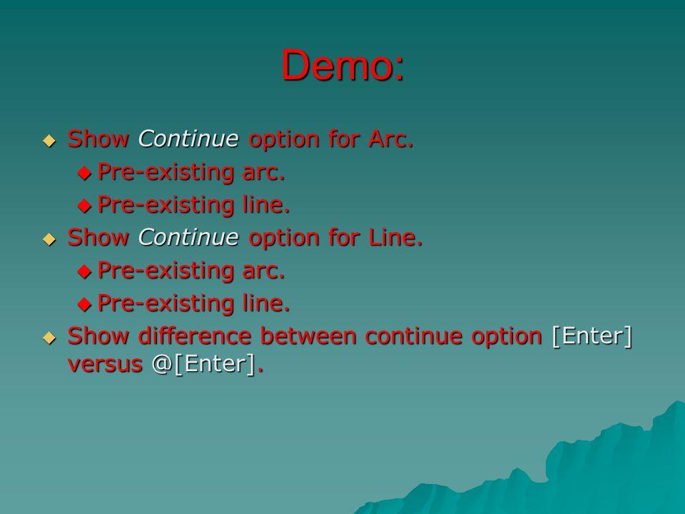 Demo:  Show Continue option for Arc.  Pre-existing arc.