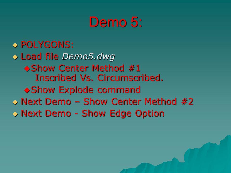 Demo 5:  POLYGONS:  Load file Demo5.dwg  Show Center Method #1 Inscribed Vs.