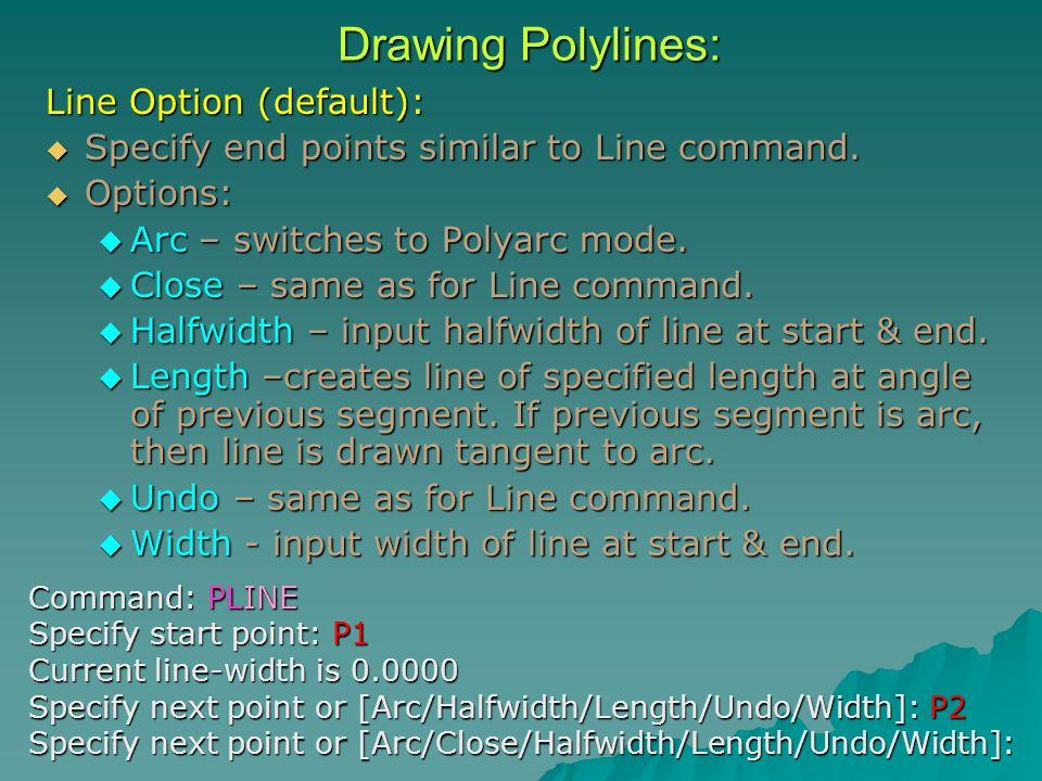 Line Option (default):  Specify end points similar to Line command.