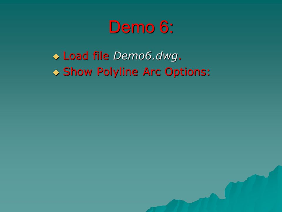 Demo 6:  Load file Demo6.dwg.  Show Polyline Arc Options: