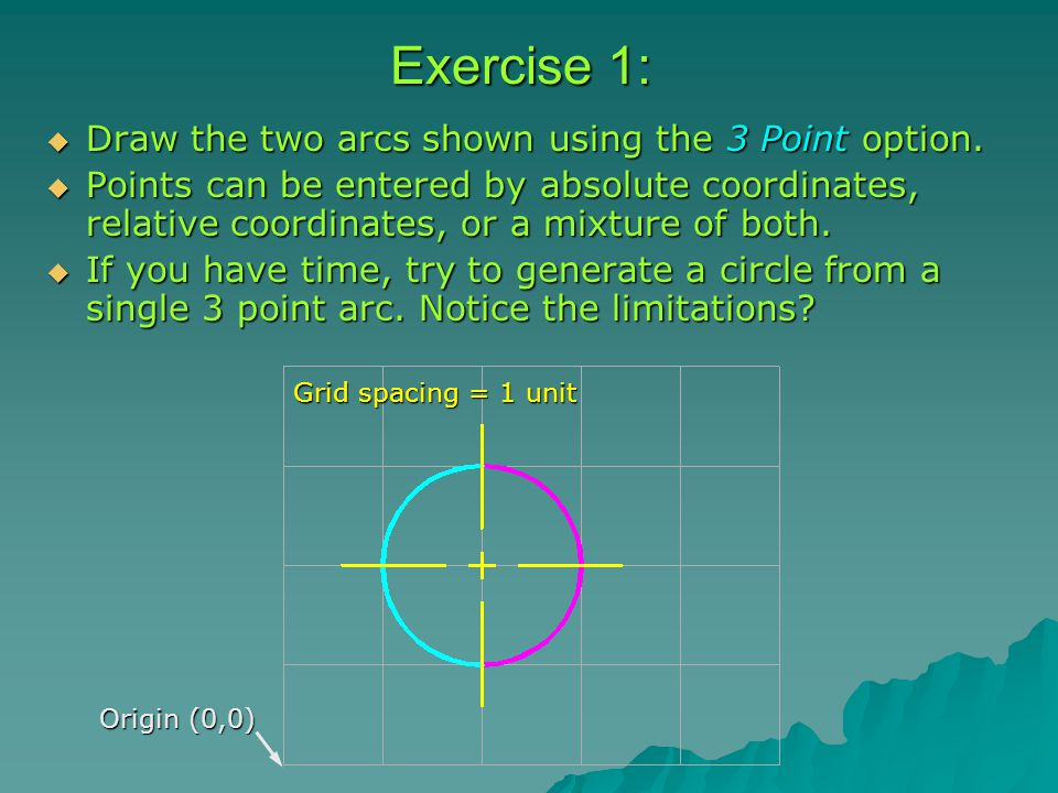 Exercise 1:  Draw the two arcs shown using the 3 Point option.