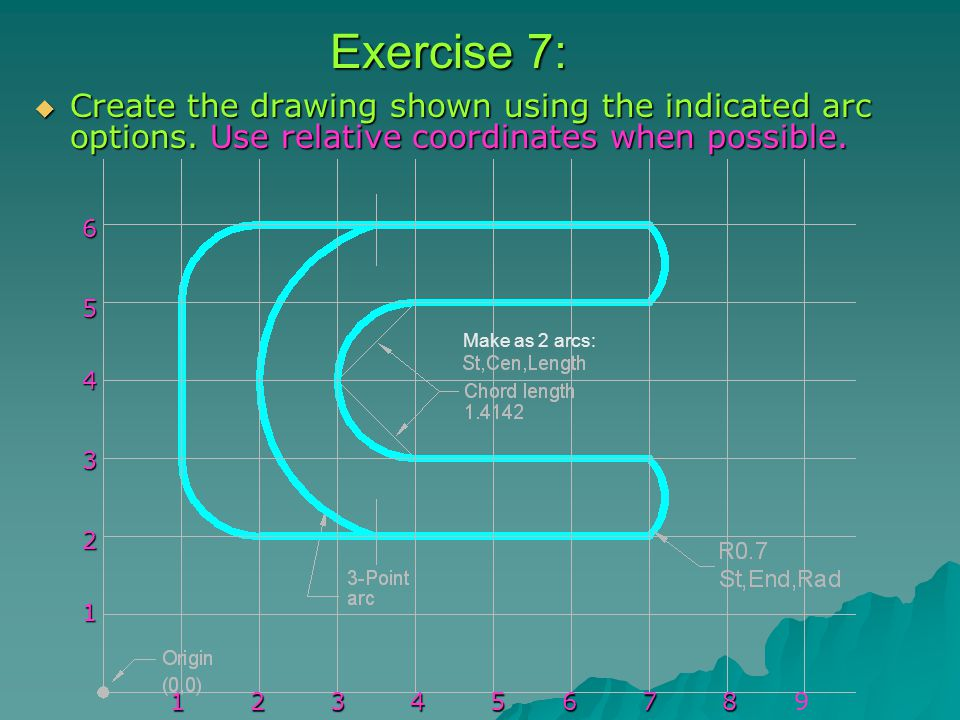 Exercise 7:  Create the drawing shown using the indicated arc options.