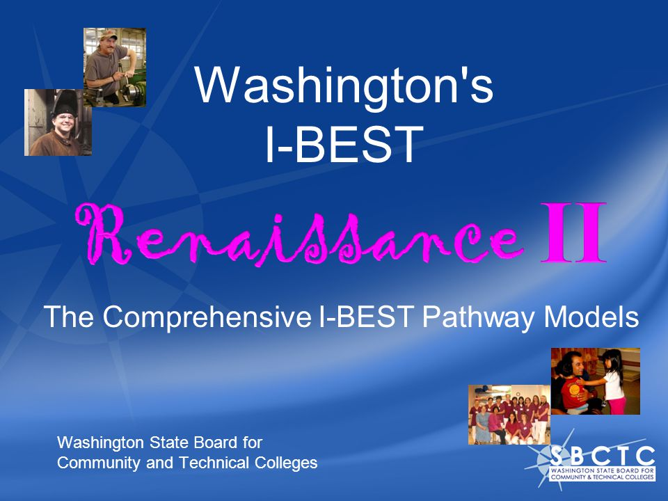Washington s I-BEST Washington State Board for Community and Technical Colleges The Comprehensive I-BEST Pathway Models
