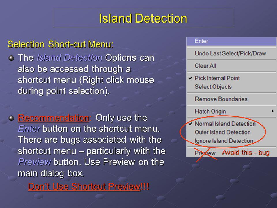 Island Detection Selection Short-cut Menu: The Island Detection Options can also be accessed through a shortcut menu (Right click mouse during point s