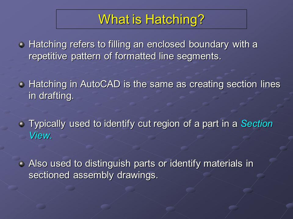 Selecting Boundaries Hatch Boundaries can be selected by 2 methods; Pick Points – AutoCAD automatically constructs a boundary from the smallest enclosure surrounding the picked point.